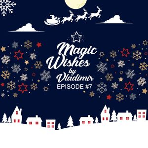 Magic Wishes by Vladimir // Episode 7