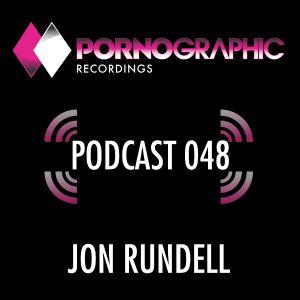 Pornographic Podcast 048 with Jon Rundell