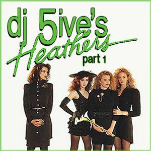 dj 5ive's Heathers part 1