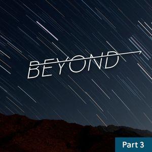 Beyond / Part Three / October 24 & 25