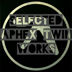 Selected Aphex Twin Works
