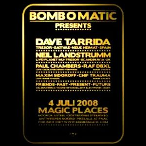Dave Tarrida @ Bomb O Matic - Magic Places Antwerpen - 04.07.2008