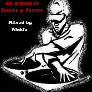 Alekio:- 50 Shades of Trance & Techno