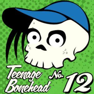 Teenage Bonehead Episode #12