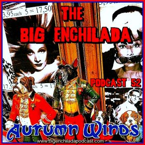 BIG ENCHILADA 52: Autumn Winds