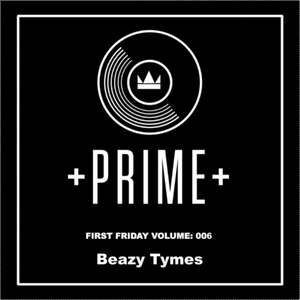 FIRST FRIDAY VOLUME: 006 BEAZY TYMES