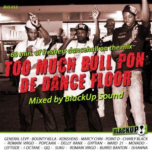 TOO MUCH BULL PON DE DANCE FLOOR - BLACKUP SOUND