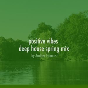 positive vibes deep house spring mix 2017