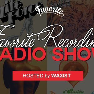 Favorite Recordings Radio Show #4 (Hosted by Waxist)