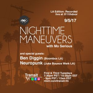 Nighttime Maneuvers w/ Mo Serious on Transit.FM (9/5/17) feat. Ben Diggin and Neuropunk