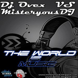DJ Ovex & MisteryousDJ - The World Is Music[Live Set]