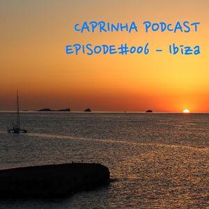 Caprinha podcast - Episode#006 Ibiza
