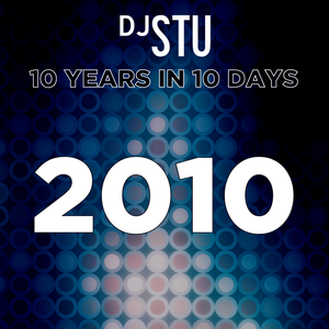 Day 8 in DJ STU's 10 Years in 10 Days : 2010
