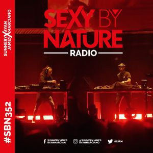 SEXY BY NATURE RADIO SHOW 352 - Sunnery James & Ryan Marciano