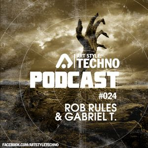 Art Style: Techno | Podcast #024 : Rob Rules & Gabriel T.