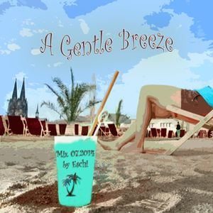 A Gentle Breeze - deep house, electro Mix 07.2014 by Eschi