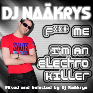DJ NAAKRYS - F*** ME I'M AN ELECTRO KILLER (LIVE MIX) WEB EDITION