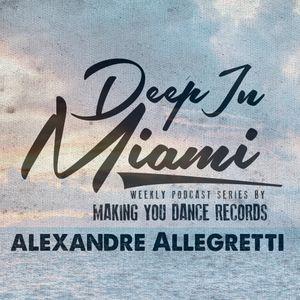 Deep In Miami Podcast With Alexandre Allegretti [012]