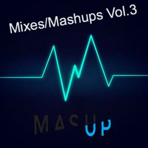 Mixes/Mashups Vol.3!