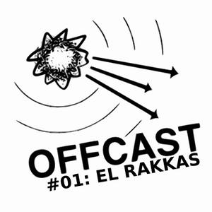 OFFCAST #01: El Rakkas