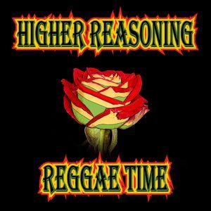 Higher Reasoning Reggae Time 7.30.17