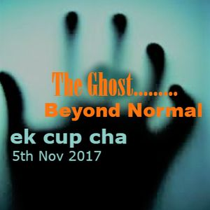 Ek Cup Cha 5th Nov 2017 The Ghost beyond normal podcast