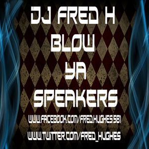 DJ Fred H - Blow Ya Speakers
