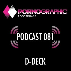 Pornographic Podcast 081 with D-Deck