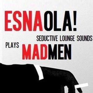ESNAOLA! plays MADMEN