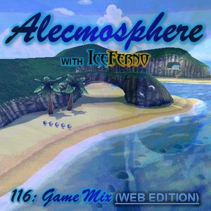 Alecmosphere 116: Game Mix with Iceferno (Web Edition)