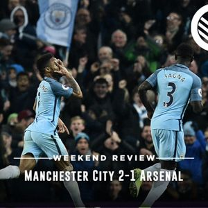 Weekend Review E16 - Manchester City 2-1 Arsenal