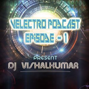 VELECTRO PODCAST EPISOD 1 - DJ VISHALKUMAR