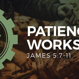 Patience Works [James 5:7-11]