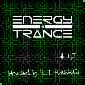 EoTrance #47 - Energy of Trance - hosted by DJ BastiQ