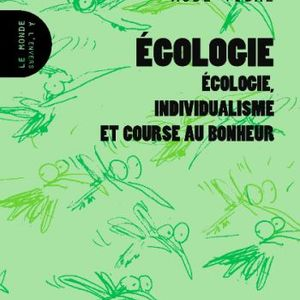Egologie: Écologie, individualisme et course au bonheur.