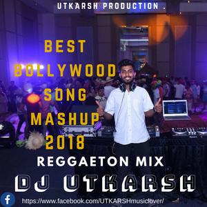DJ UTKARSH Best Bollywood Remix 2018 Reggaeton mix by