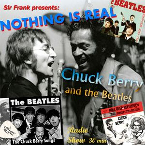 NOTHING IS REAL 13 - Beatles Radio April: Chuck Berry and the Beatles
