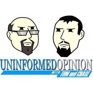Uninformed Opinion with Tom & Chase - Episode 5