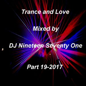 Trance and Love Mixed by DJ Nineteen Seventy One Part 19 - 2017