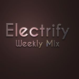 Electrify - Weekly Mix 06-11