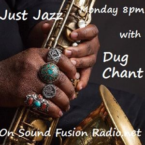 Just Jazz 26/6/17 broadcast 8pm on Sound Fusion Radio.net with Dug Chant