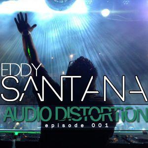 Eddy Santana - Audio Distortion (Episode 001)