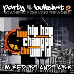 Party and BS 2 - How Hip Hop Changed The World - Mixed By ABX