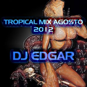 TROPICAL MIX EDICION AGOSTO 2012 BY DJ EDGAR