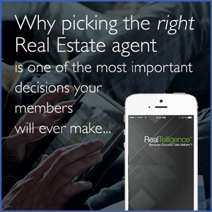 Why picking the right Real Estate agent is one of the most important decisions your members will eve