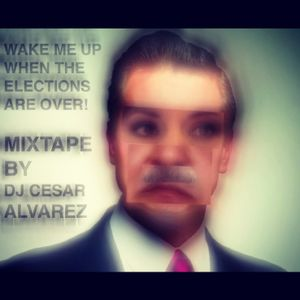 Wake me up when the elections are over!! Mixtape