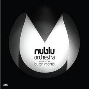"Nublu Orchestra conducted by Lawrence D. ""Butch"" Morris (Nublu Records)"