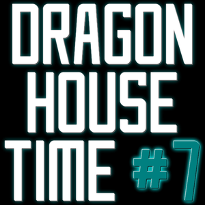 Dragon House Time #7