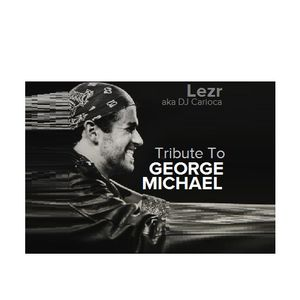 Lezr aka DJ Carioca . Tribute To George Michael ( DJ Mix Compilation )
