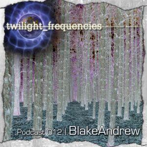 BlakeAndrew | Twilight_Frequencies Podcast 012